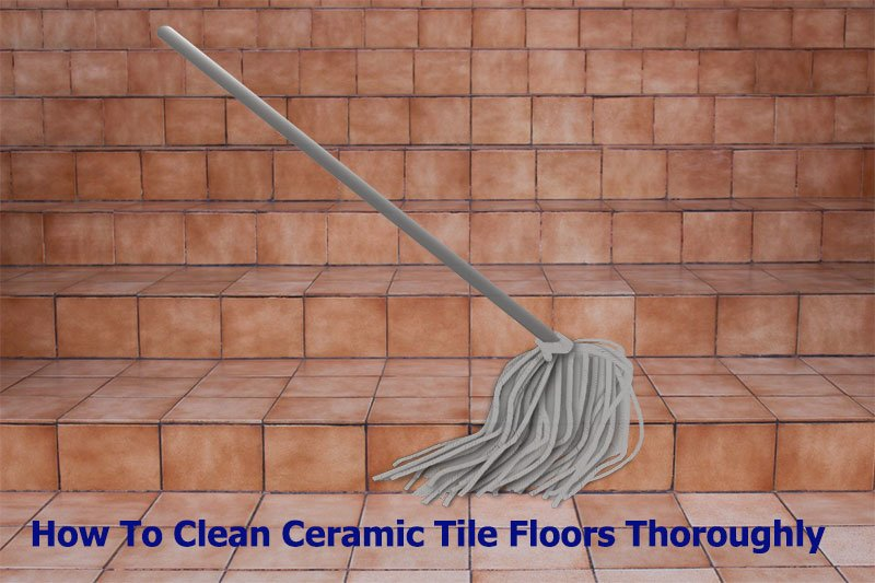 How To Clean Ceramic Tile Floors Thoroughly