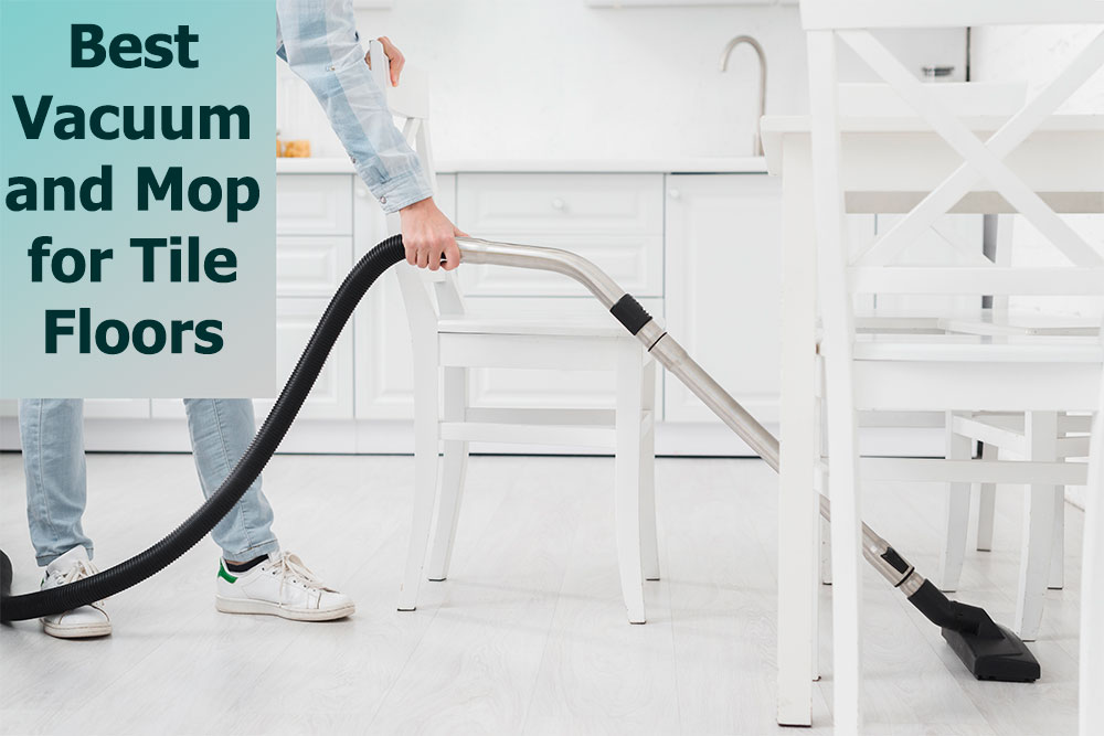 Best Vacuum and Mop for Tile Floors