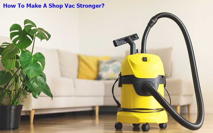 How To Make A Shop Vac Stronger?